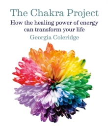 The Chakra Project : How the healing power of energy can transform your life, Hardback Book