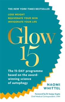 Glow15 : A Science-Based Plan to Lose Weight, Rejuvenate Your Skin & Invigorate Your Life, Paperback / softback Book