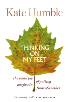 Thinking on My Feet : The small joy of putting one foot in front of another, Hardback Book