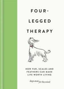 Four-Legged Therapy : How fur, scales and feathers can make life worth living, Hardback Book