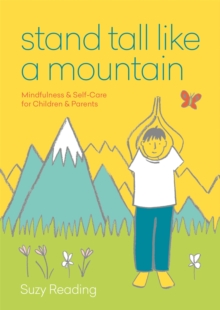 Stand Tall Like a Mountain : Mindfulness and Self-Care for Children and  Parents