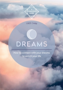 Dreams : How to connect with your dreams to enrich your life, Paperback / softback Book
