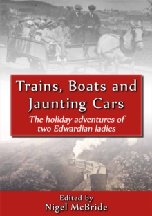 Trains, Boats and Jaunting Cars : The Holiday Adventures of Two Edwardian Ladies, Paperback / softback Book