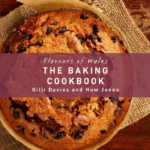 Flavours of Wales: The Baking Cookbook, Hardback Book