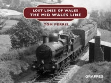 Lost Lines : The Mid Wales Line, Hardback Book