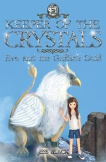 Keeper of the Crystals: Eve and the Griffith's Gold : Eve and the Griffith's Gold, Paperback / softback Book