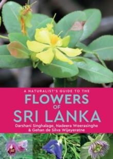 A Naturalist's Guide to the Flowers of Sri Lanka, Paperback / softback Book