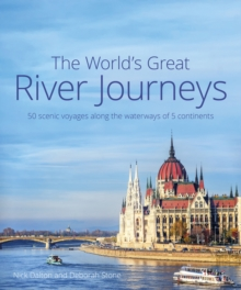 The World's Great River Journeys : 50 scenic voyages along the waterways of 5 continents, Hardback Book