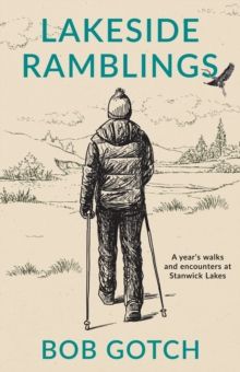 Lakeside Ramblings : A Year of Walks at Stanwick Lakes, Paperback Book