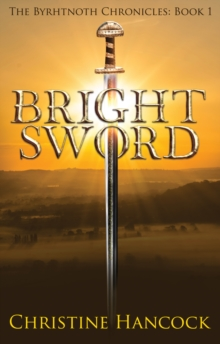 Bright Sword : The Byrhtnoth Chronicles Book 1, Paperback Book