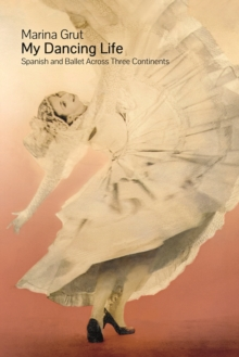 My Dancing Life : Spanish and Ballet Across Three Continents, Hardback Book