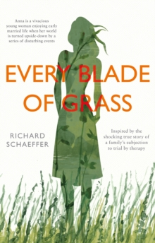 Every Blade of Grass : The Story of a Frightening Trial by Therapy, Paperback Book