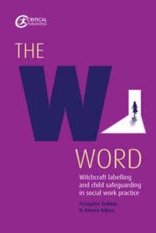 The W Word : Witchcraft labelling and child safeguarding in social work practice, Paperback Book