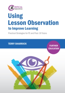 Using Lesson Observation to Improve Learning : Practical Strategies for FE and Post-16 Tutors, PDF eBook