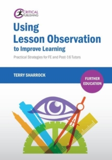 Using Lesson Observation to Improve Learning : Practical Strategies for FE and Post-16 Tutors, Paperback / softback Book