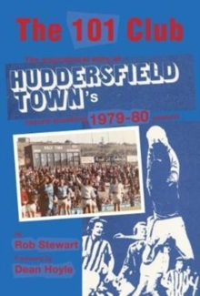 The 101 Club : The inspirational story of Huddersfield Town's record-breaking 1979-80 season, Paperback Book