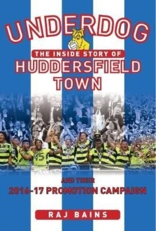 Underdog : The Inside story of Huddersfield Town and Their 2016-17 Promotion Campaign, Hardback Book