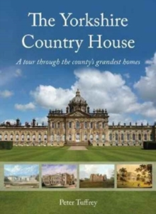 The Yorkshire Country House : A tour through the county's grandest homes, Hardback Book