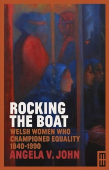 Rocking the Boat : Welsh Women who Championed Equality 1840-1990, Hardback Book