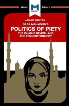 The Politics of Piety : The Islamic Revival and the Feminist Subject, Paperback Book
