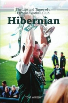 Hibernian : The Life and Times of a Famous Football Club, Paperback Book
