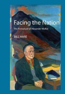 Facing the Nation : The portraiture of Alexander Moffat, Hardback Book