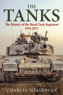 The Tanks : The History of the Royal Tank Regiment, 1976-2017, Hardback Book