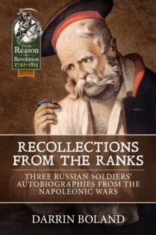 Recollections from the Ranks : Three Russian Soldiers' Autobiographies from the Napoleonic Wars, Hardback Book