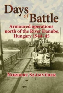Days of Battle : Armoured Operations North of the River Danube, Hungary 1944-45, Paperback Book