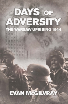 Days of Adversity : The Warsaw Uprising 1944, EPUB eBook