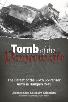 Tomb of the Panzerwaffe : The Defeat of the Sixth SS Panzer Army in Hungary 1945, Paperback Book