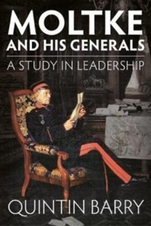 Moltke and His Generals : A Study in Leadership, Paperback Book