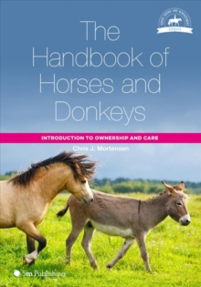 The Handbook of Horses and Donkeys : Introduction to Ownership and Care, Paperback / softback Book