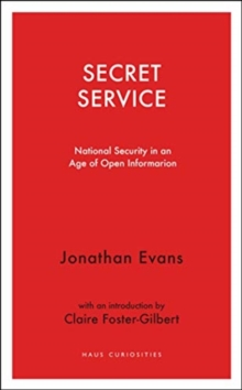 Secret Service : National security in an age of open information, Paperback / softback Book