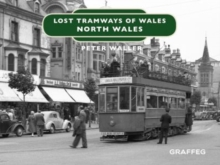 Lost Tramways of Wales: North Wales, Hardback Book
