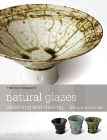 Natural Glazes : collecting and making, Paperback / softback Book