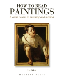 How to Read Paintings : A Crash Course in Meaning and Method, Paperback / softback Book