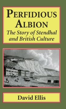 Perfidious Albion : The story of Stendhal and British culture., Hardback Book