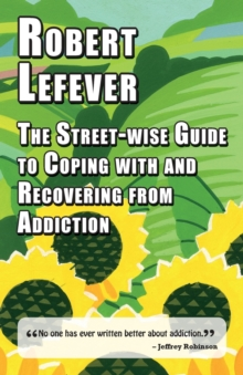 The Street-wise Guide to Coping with  and Recovering from Addiction, Paperback Book
