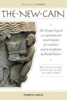 The New Cain : The Temple Legend as a Spiritual and Moral Impulse for Evolution and its Completion by Rudolf Steiner with the Ritual Texts for the First, Second and Third Degrees, Paperback / softback Book