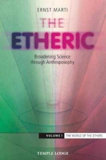 The Etheric : Broadening Science Through Anthroposophy The World of the Ethers Volume 1, Paperback / softback Book
