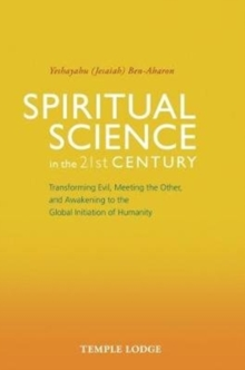Spiritual Science in the 21st Century : Transforming Evil, Meeting the Other, and Awakening to the Global Initiation of Humanity, Paperback Book