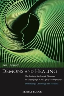 Demons and Healing : The Reality of the Demonic Threat and the Doppelganger in the Light of Anthroposophy - Demonology, Christology and Medicine, Paperback / softback Book