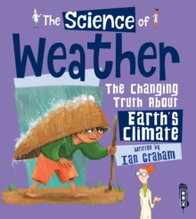 The Science of the Weather : The Changing Truth About Earth's Climate, Hardback Book