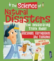 The Science of Natural Disasters : The Devastating Truth About Volcanoes, Earthquakes and Tsunamis, Hardback Book