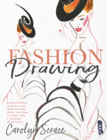 Fashion Drawing: Inspirational Step-by-Step Illustrations, Hardback Book