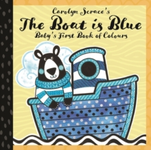 The Boat is Blue: Baby's First Book of Colours, Board book Book