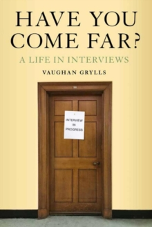Have You Come Far? : A life in interviews, Hardback Book