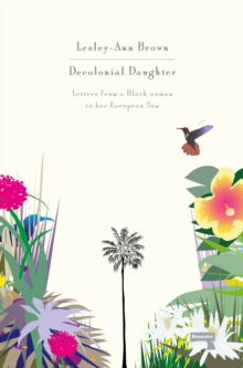 Decolonial Daughter : Letters from a Black Woman to Her European Son, Paperback / softback Book