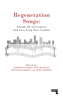 Regeneration Songs : Sounds of Investment and Loss in East London, Paperback / softback Book